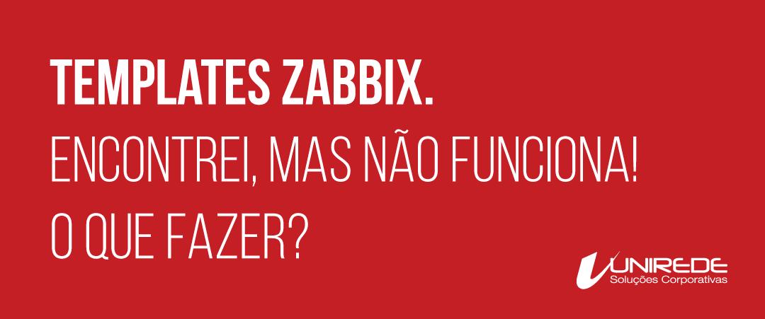 Templates zabbix, encontrei, mas não funciona! O que fazer?