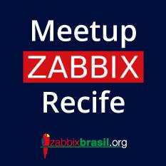 [Meetup] Meetup Zabbix   Recife @ Recife