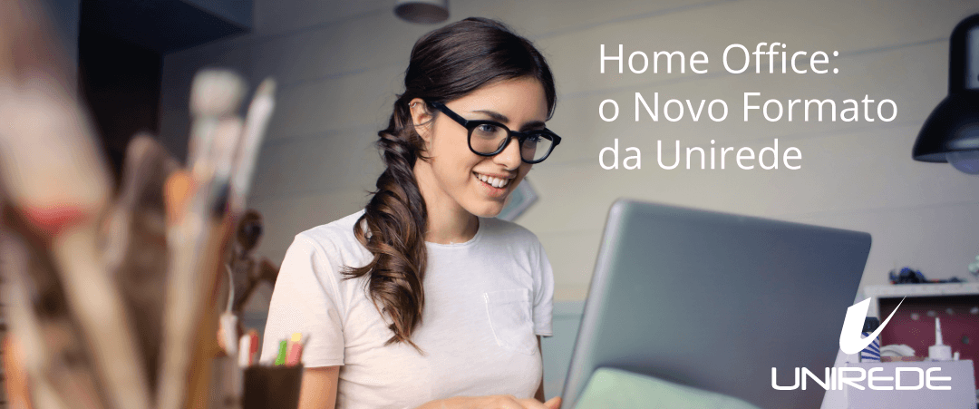 Home Office: o Novo Formato da Unirede
