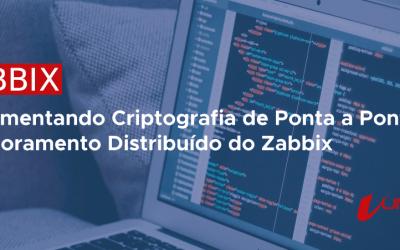 IMPLEMENTANDO CRIPTOGRAFIA DE PONTA A PONTA NO MONITORAMENTO DISTRIBUÍDO DO ZABBIX