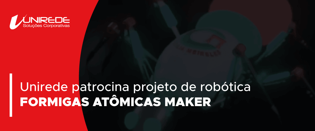 UNIREDE PATROCINA PROJETO DE ROBÓTICA FORMIGAS ATÔMICAS MAKER