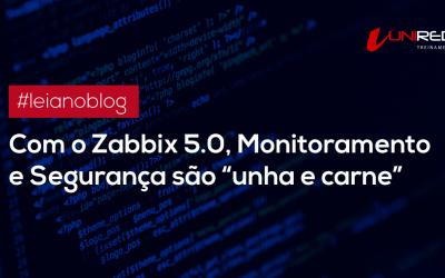 """Com o Zabbix 5.0, Monitoramento e Segurança são """"unha e carne"""""""