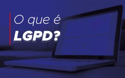 O que é LGPD? Você conhece a nova lei?