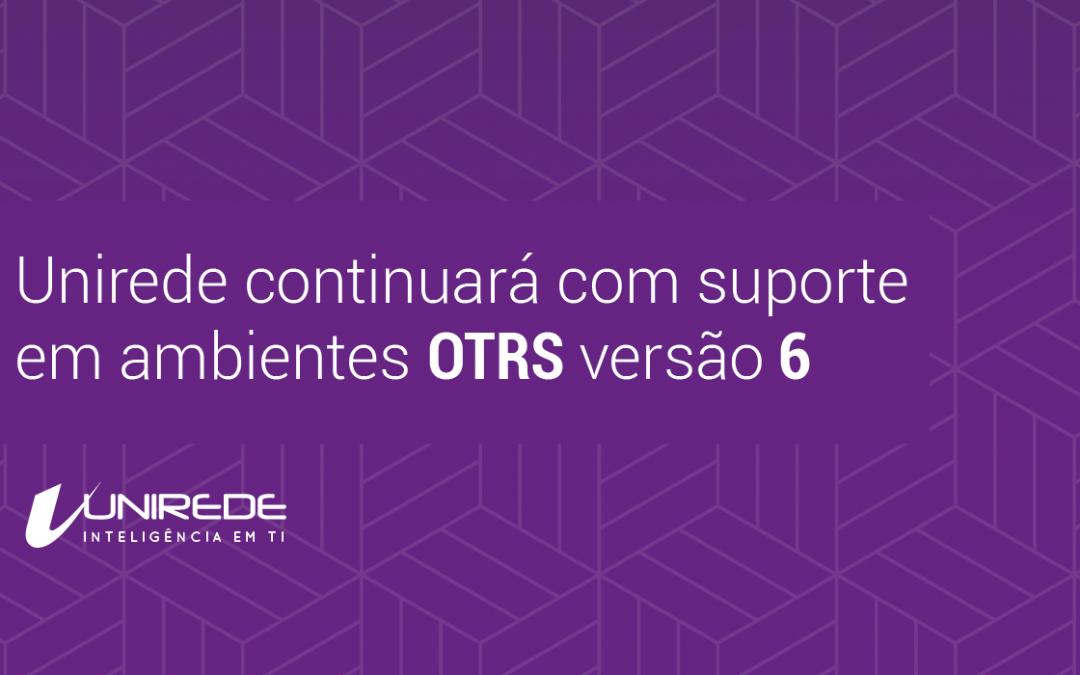Unirede continuará com suporte em ambientes OTRS versão 6