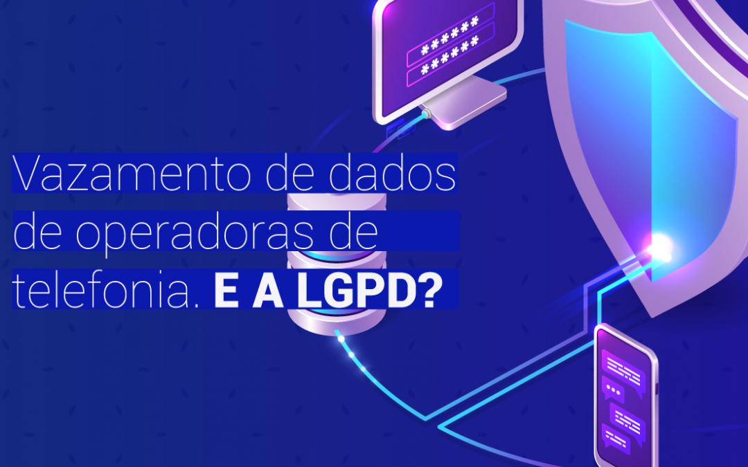 Vazamento de dados de operadoras de telefonia. E a LGPD?