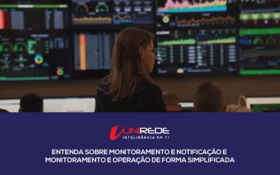 Entenda sobre Monitoramento e Notificação e Monitoramento e Operação de forma simplificada